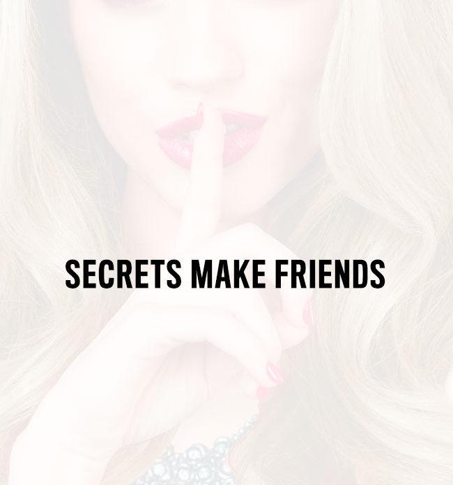 Secrets Make Friends